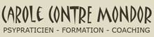 CAROLE CONTRE MONDOR: PSYPRATICIEN - FORMATION - COACHING